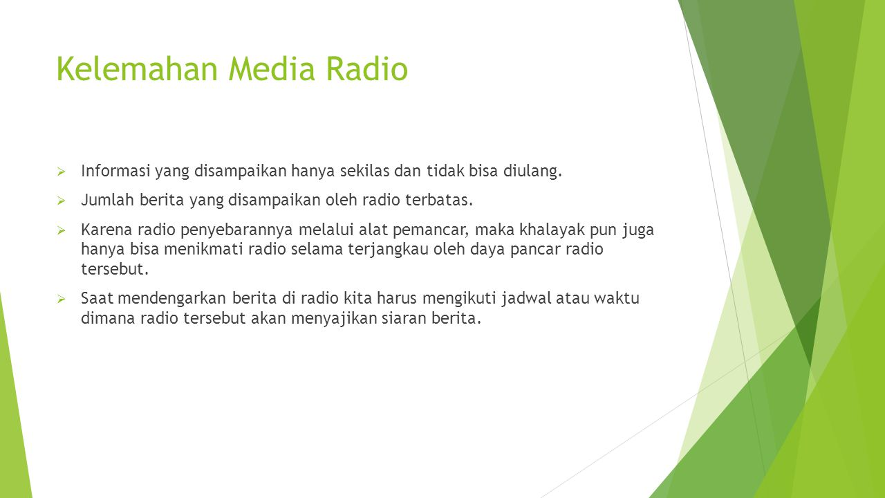 Kelemahan Media Radio Informasi yang disampaikan hanya sekilas dan tidak bisa diulang. Jumlah berita yang disampaikan oleh radio terbatas.