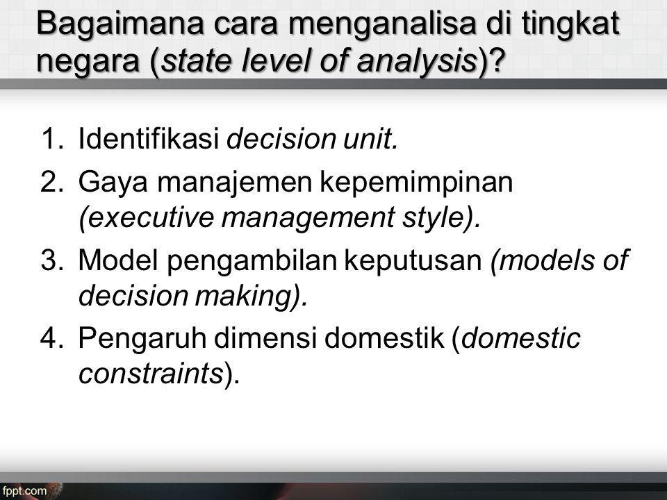 Bagaimana cara menganalisa di tingkat negara (state level of analysis)