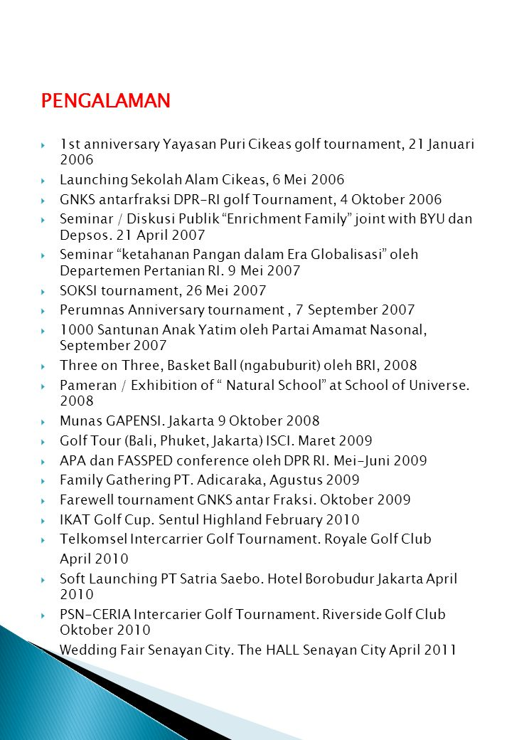 PENGALAMAN 1st anniversary Yayasan Puri Cikeas golf tournament, 21 Januari 2006. Launching Sekolah Alam Cikeas, 6 Mei 2006.