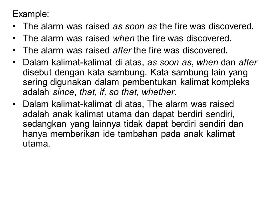 Example: The alarm was raised as soon as the fire was discovered. The alarm was raised when the fire was discovered.