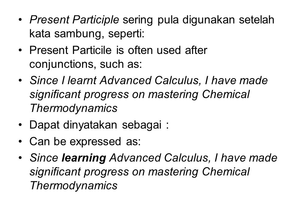 Present Participle sering pula digunakan setelah kata sambung, seperti: