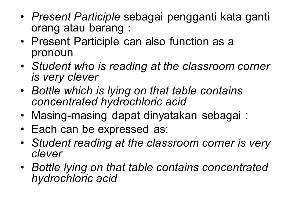 Present Participle sebagai pengganti kata ganti orang atau barang :