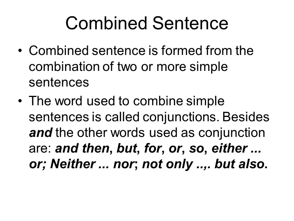 Combined Sentence Combined sentence is formed from the combination of two or more simple sentences.