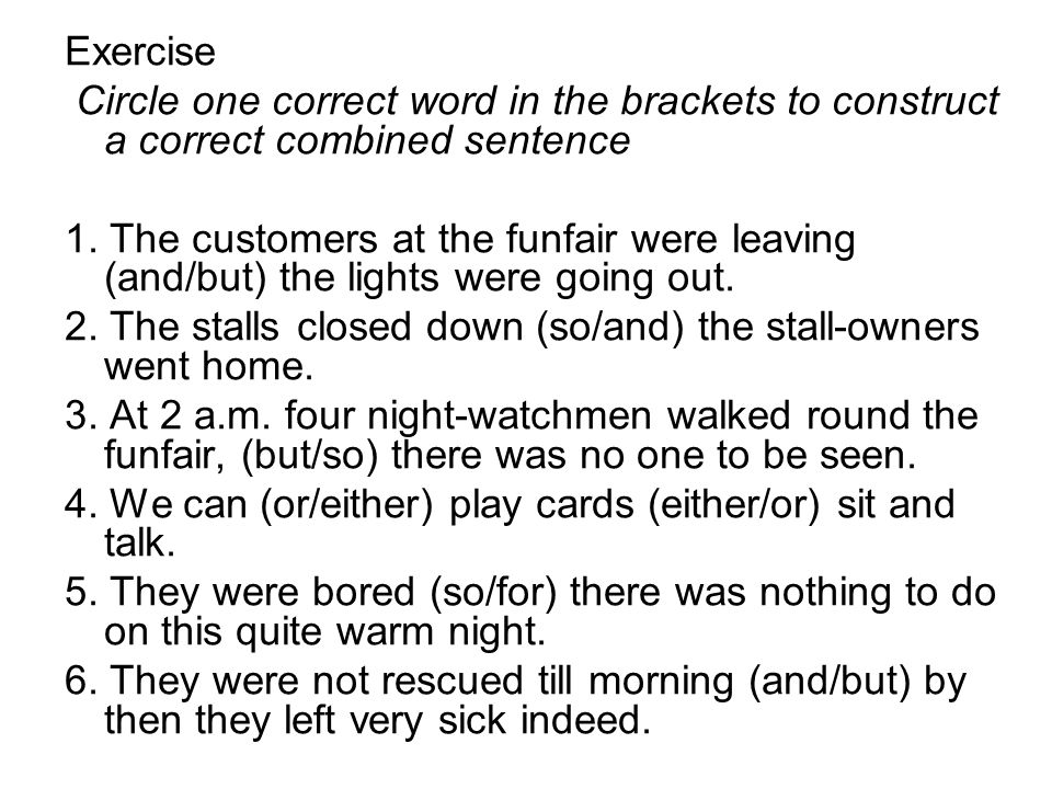 Exercise Circle one correct word in the brackets to construct a correct combined sentence.