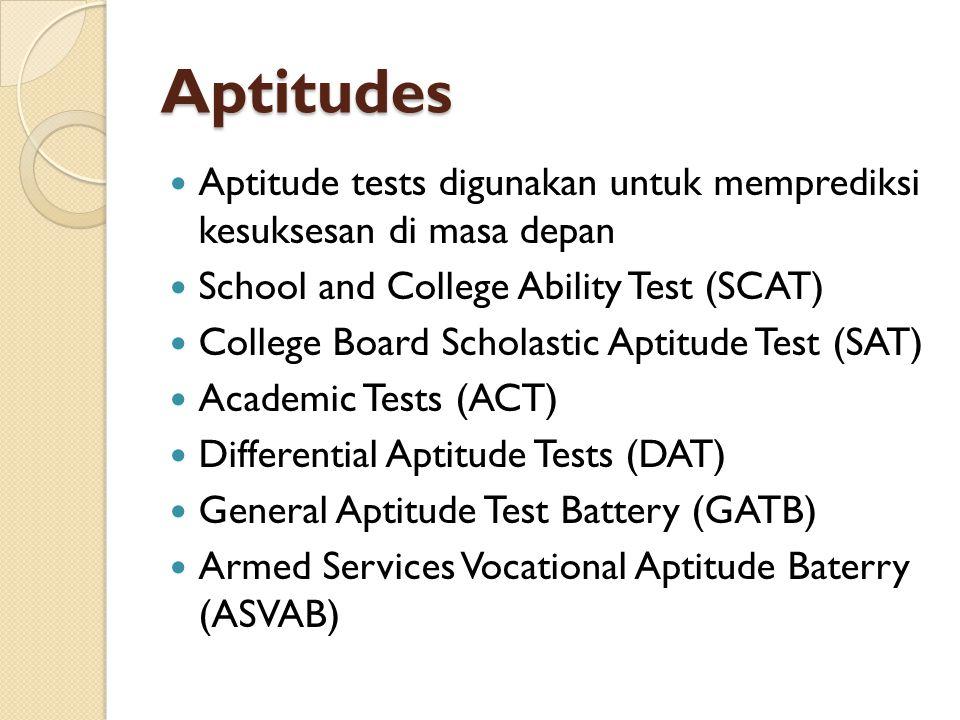 Aptitudes Aptitude tests digunakan untuk memprediksi kesuksesan di masa depan. School and College Ability Test (SCAT)