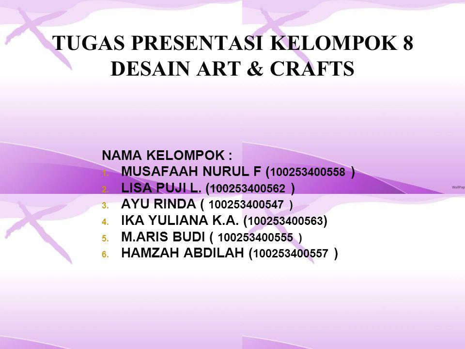 TUGAS PRESENTASI KELOMPOK 8 DESAIN ART & CRAFTS