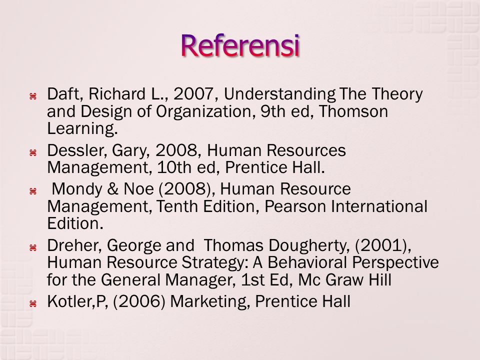 Referensi Daft, Richard L., 2007, Understanding The Theory and Design of Organization, 9th ed, Thomson Learning.