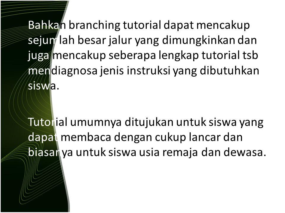 Bahkan branching tutorial dapat mencakup sejumlah besar jalur yang dimungkinkan dan juga mencakup seberapa lengkap tutorial tsb mendiagnosa jenis instruksi yang dibutuhkan siswa.