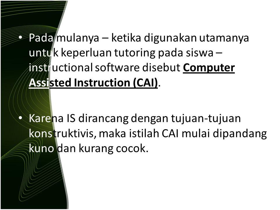 Pada mulanya – ketika digunakan utamanya untuk keperluan tutoring pada siswa – instructional software disebut Computer Assisted Instruction (CAI).