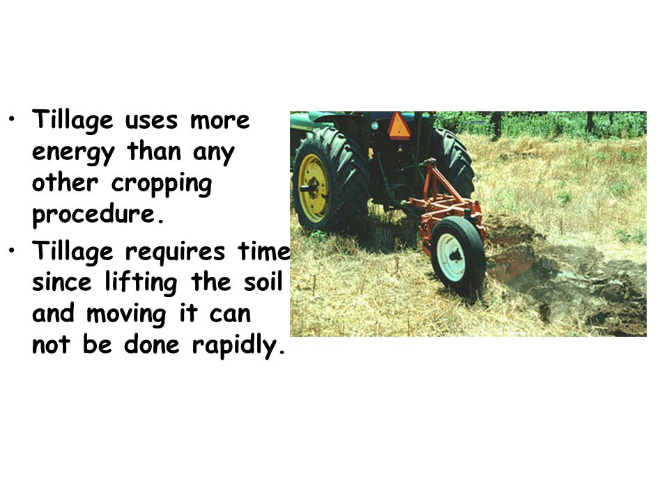 Tillage uses more energy than any other cropping procedure.