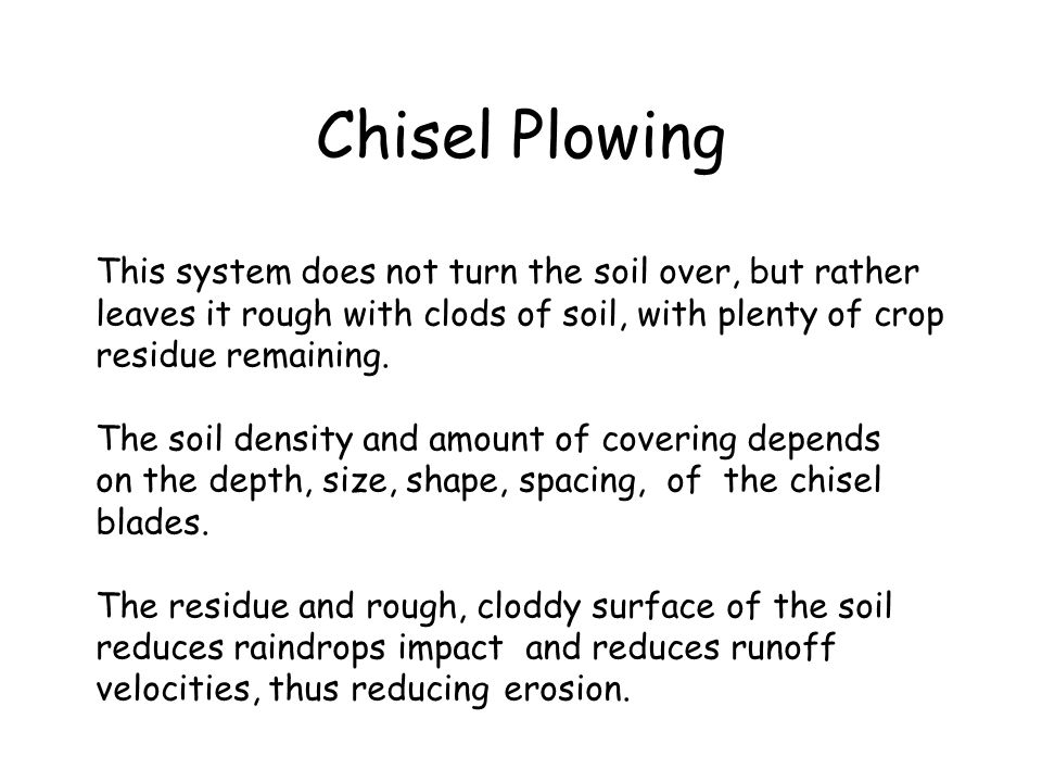 Chisel Plowing This system does not turn the soil over, but rather