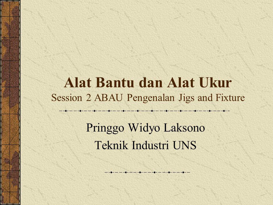 Alat Bantu dan Alat Ukur Session 2 ABAU Pengenalan Jigs and Fixture