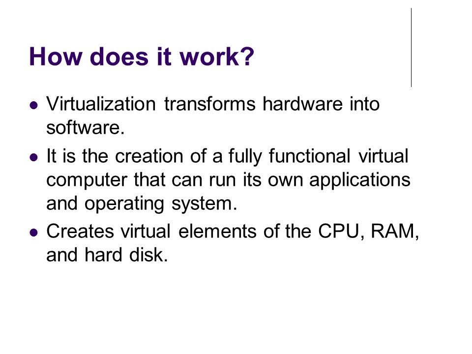 How does it work Virtualization transforms hardware into software.