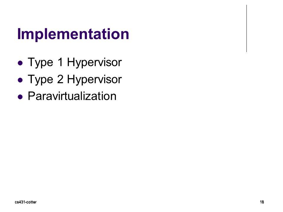 Implementation Type 1 Hypervisor Type 2 Hypervisor Paravirtualization