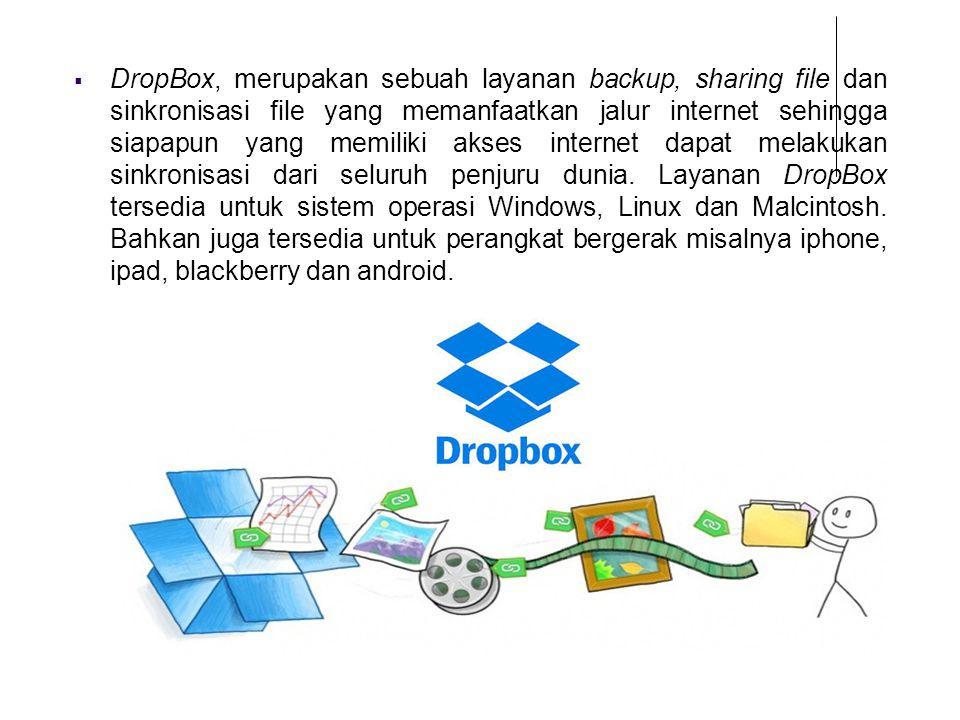 DropBox, merupakan sebuah layanan backup, sharing file dan sinkronisasi file yang memanfaatkan jalur internet sehingga siapapun yang memiliki akses internet dapat melakukan sinkronisasi dari seluruh penjuru dunia.