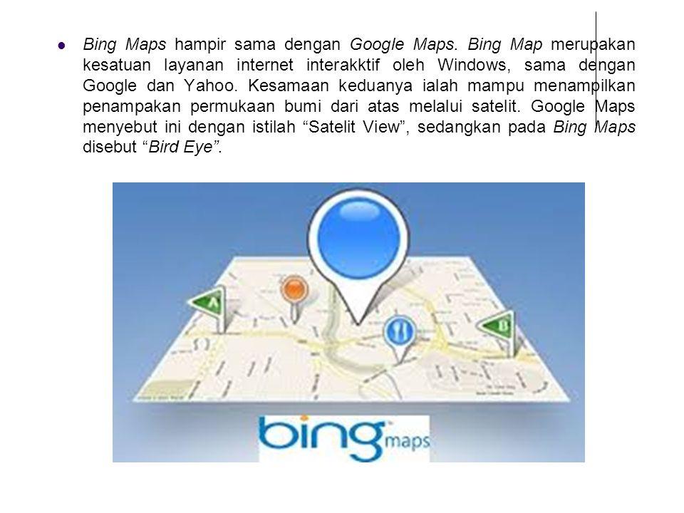 Bing Maps hampir sama dengan Google Maps