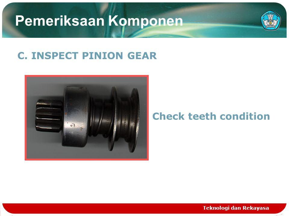 Pemeriksaan Komponen C. INSPECT PINION GEAR Check teeth condition
