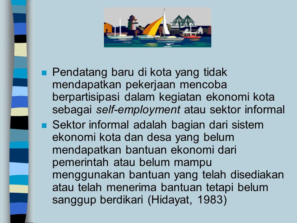 Pendatang baru di kota yang tidak mendapatkan pekerjaan mencoba berpartisipasi dalam kegiatan ekonomi kota sebagai self-employment atau sektor informal