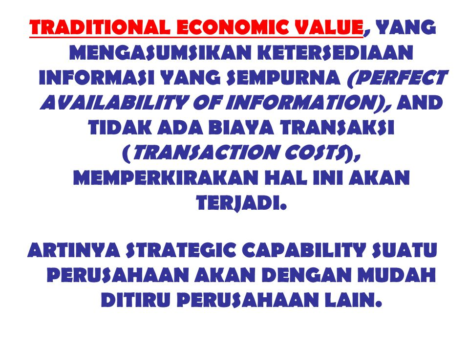 TRADITIONAL ECONOMIC VALUE, YANG MENGASUMSIKAN KETERSEDIAAN INFORMASI YANG SEMPURNA (PERFECT AVAILABILITY OF INFORMATION), AND TIDAK ADA BIAYA TRANSAKSI (TRANSACTION COSTS), MEMPERKIRAKAN HAL INI AKAN TERJADI.