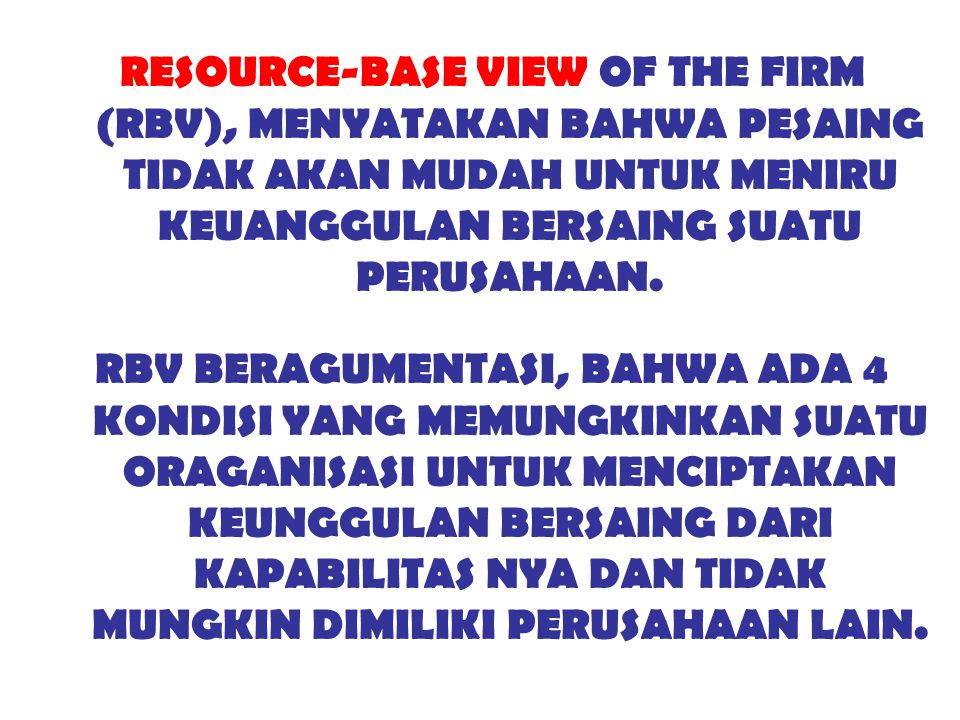 RESOURCE-BASE VIEW OF THE FIRM (RBV), MENYATAKAN BAHWA PESAING TIDAK AKAN MUDAH UNTUK MENIRU KEUANGGULAN BERSAING SUATU PERUSAHAAN.