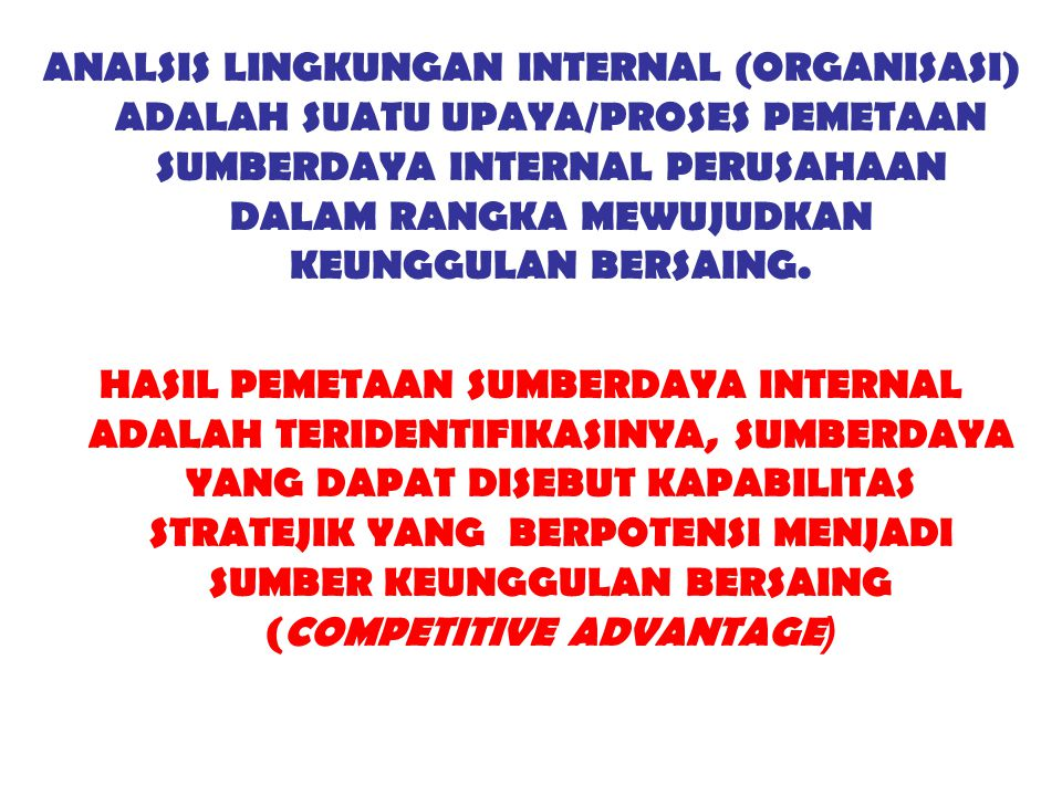 ANALSIS LINGKUNGAN INTERNAL (ORGANISASI) ADALAH SUATU UPAYA/PROSES PEMETAAN SUMBERDAYA INTERNAL PERUSAHAAN DALAM RANGKA MEWUJUDKAN KEUNGGULAN BERSAING.