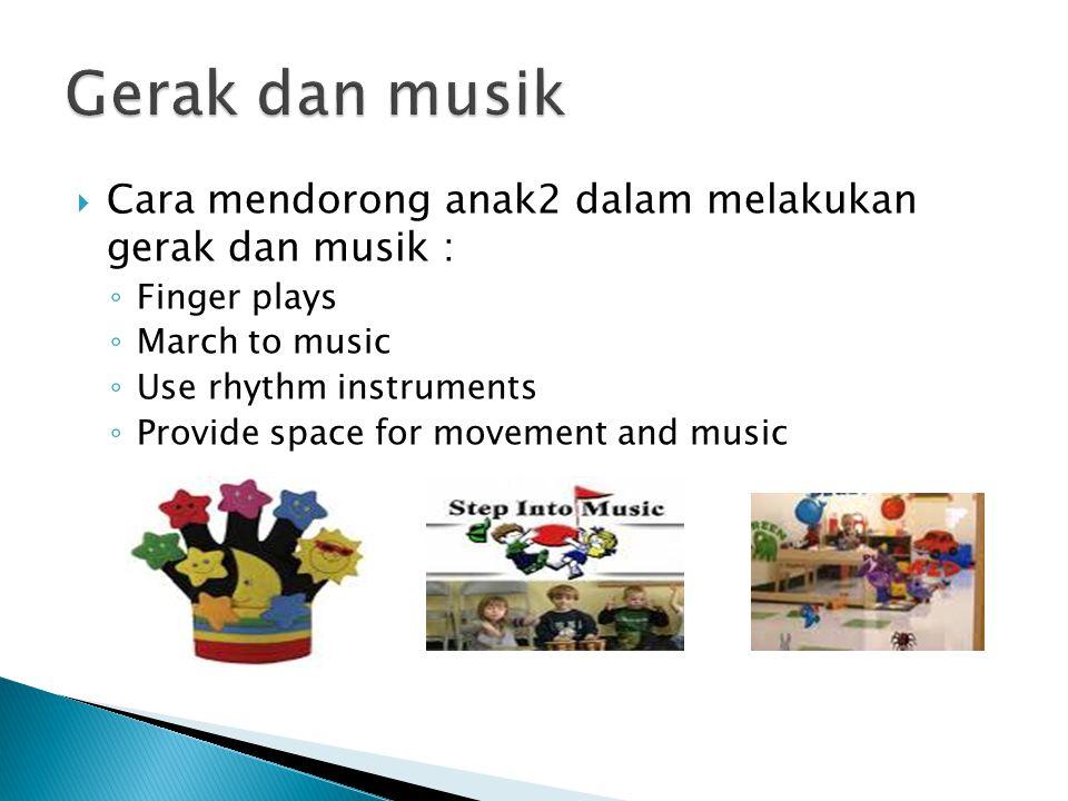Gerak dan musik Cara mendorong anak2 dalam melakukan gerak dan musik :