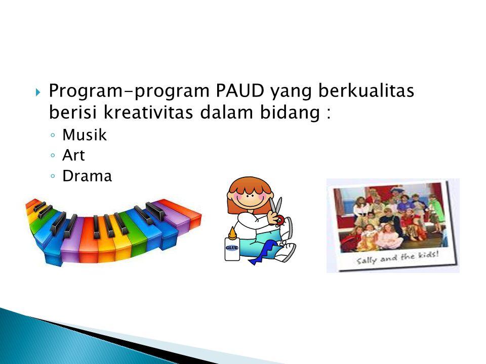 Program-program PAUD yang berkualitas berisi kreativitas dalam bidang :
