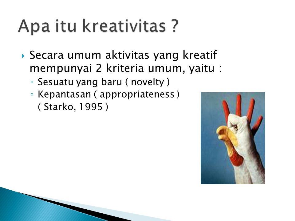 Apa itu kreativitas Secara umum aktivitas yang kreatif mempunyai 2 kriteria umum, yaitu : Sesuatu yang baru ( novelty )