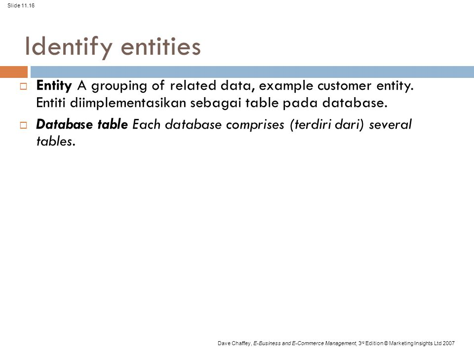 Identify entities Entity A grouping of related data, example customer entity. Entiti diimplementasikan sebagai table pada database.