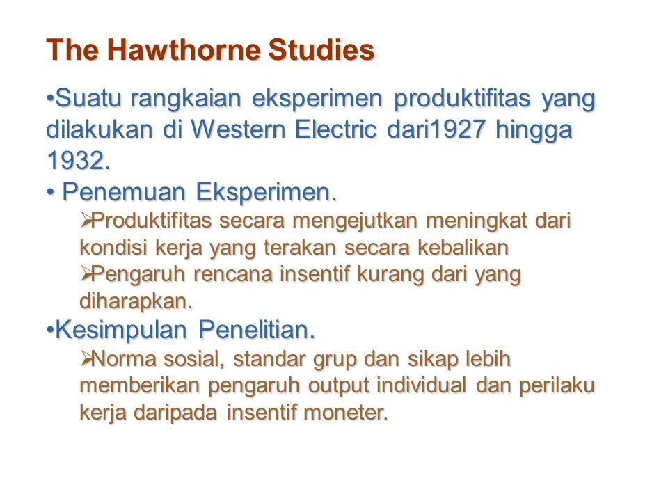 The Hawthorne Studies Suatu rangkaian eksperimen produktifitas yang dilakukan di Western Electric dari1927 hingga 1932.