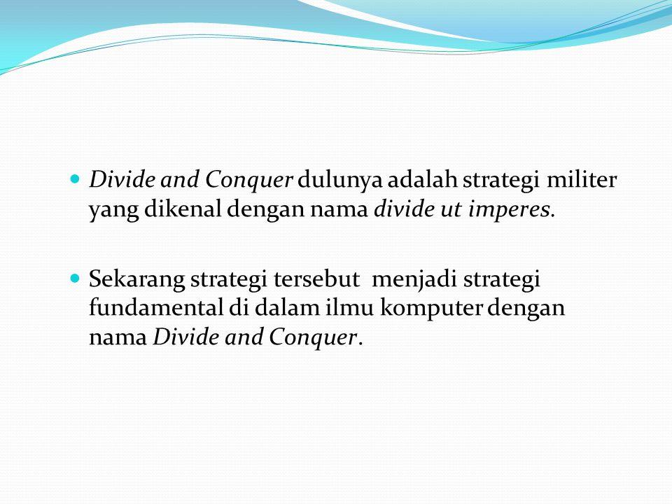 Divide and Conquer dulunya adalah strategi militer yang dikenal dengan nama divide ut imperes.