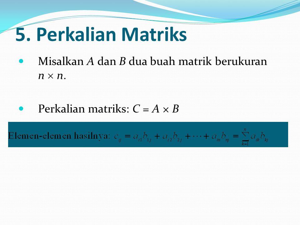 5. Perkalian Matriks Misalkan A dan B dua buah matrik berukuran n  n.