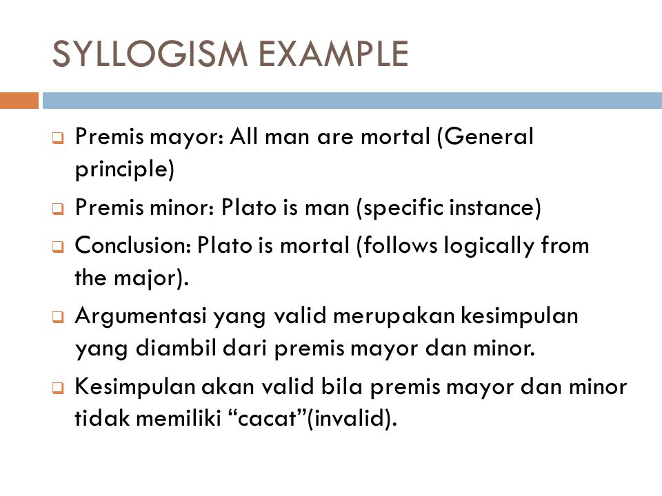 SYLLOGISM EXAMPLE Premis mayor: All man are mortal (General principle)