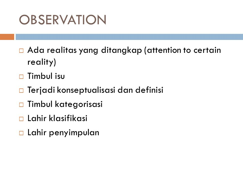 OBSERVATION Ada realitas yang ditangkap (attention to certain reality)