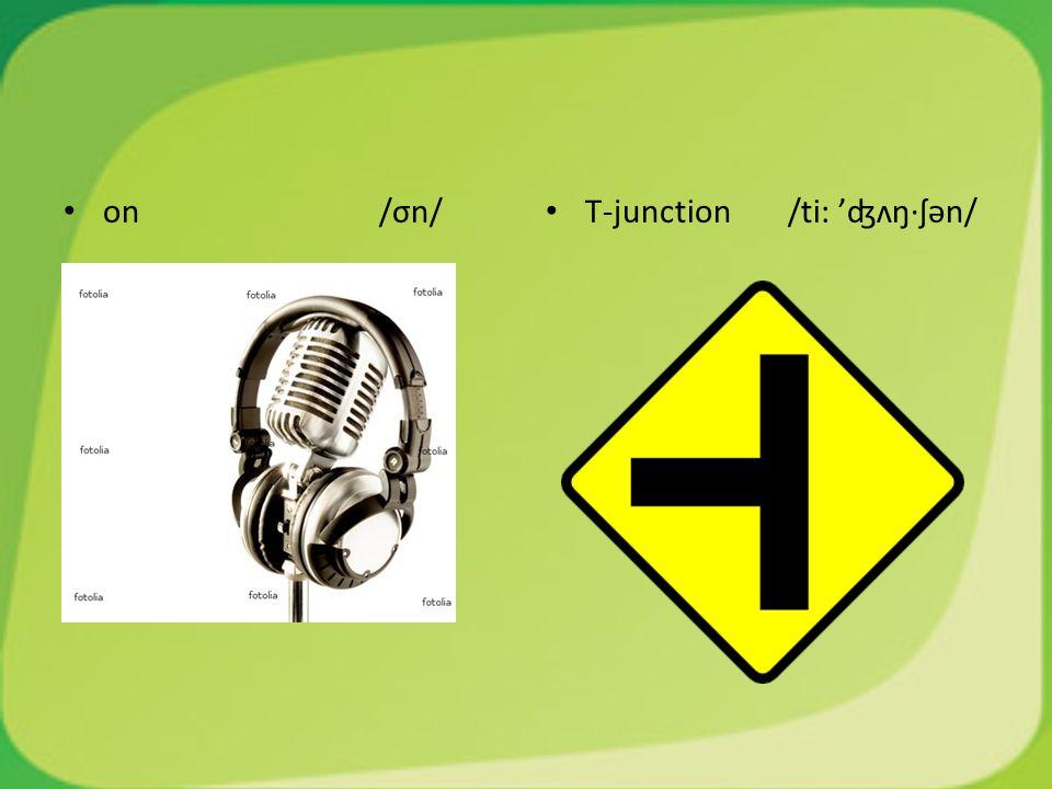 on /σn/ T-junction /ti: 'ʤʌŋ·ʃən/