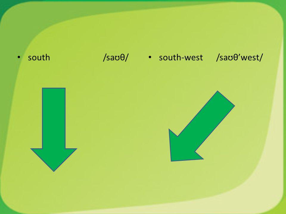south /saʊθ/ south-west /saʊθ'west/