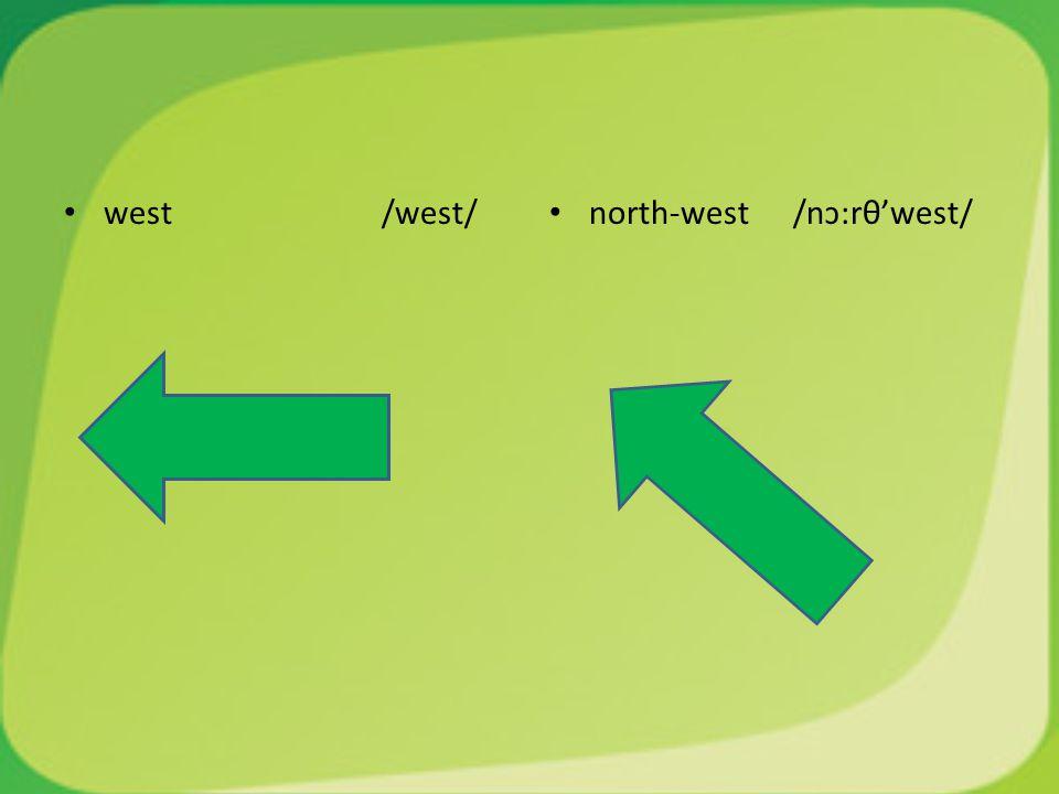 west /west/ north-west /nɔ:rθ'west/