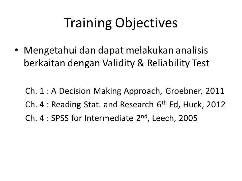 Training Objectives Mengetahui dan dapat melakukan analisis berkaitan dengan Validity & Reliability Test.