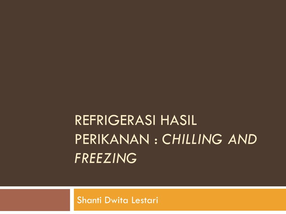 RefrigeraSI Hasil PERIKANAN : chilling and freezing