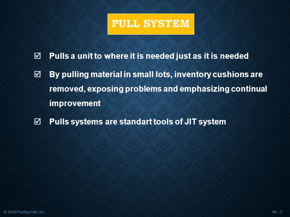 PULL SYSTEM Pulls a unit to where it is needed just as it is needed
