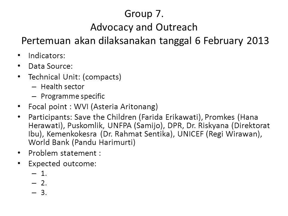 Group 7. Advocacy and Outreach Pertemuan akan dilaksanakan tanggal 6 February 2013