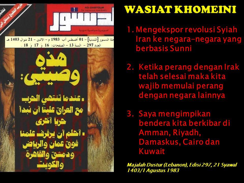 WASIAT KHOMEINI Mengekspor revolusi Syiah Iran ke negara-negara yang berbasis Sunni.