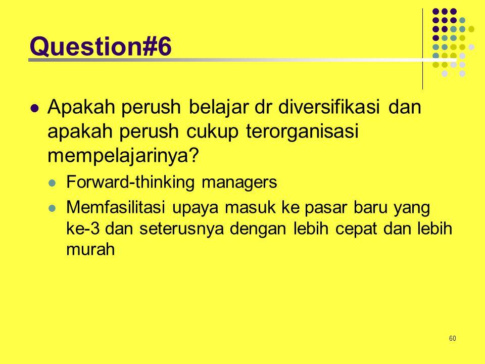 Question#6 Apakah perush belajar dr diversifikasi dan apakah perush cukup terorganisasi mempelajarinya