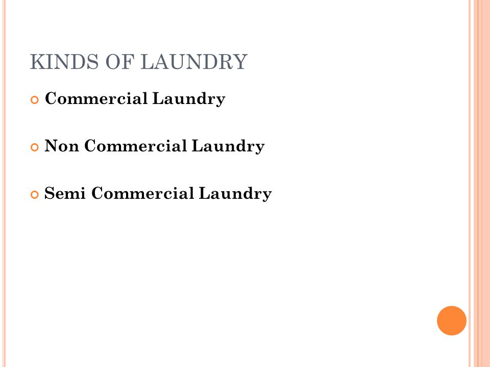 KINDS OF LAUNDRY Commercial Laundry Non Commercial Laundry