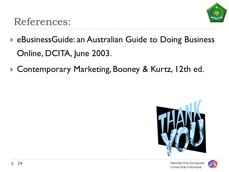 References: eBusinessGuide: an Australian Guide to Doing Business Online, DCITA, June 2003. Contemporary Marketing, Booney & Kurtz, 12th ed.