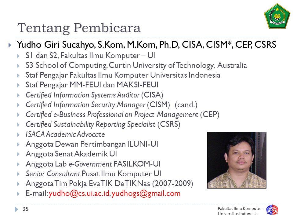 Tentang Pembicara Yudho Giri Sucahyo, S.Kom, M.Kom, Ph.D, CISA, CISM*, CEP, CSRS. S1 dan S2, Fakultas Ilmu Komputer – UI.