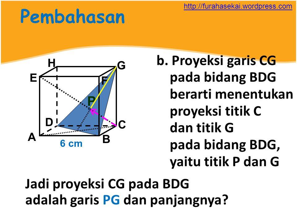 Pembahasan b. Proyeksi garis CG pada bidang BDG berarti menentukan