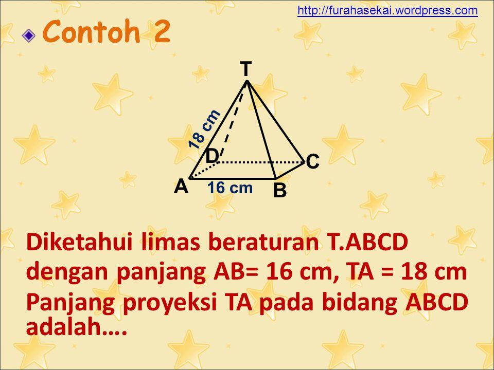 Diketahui limas beraturan T.ABCD dengan panjang AB= 16 cm, TA = 18 cm