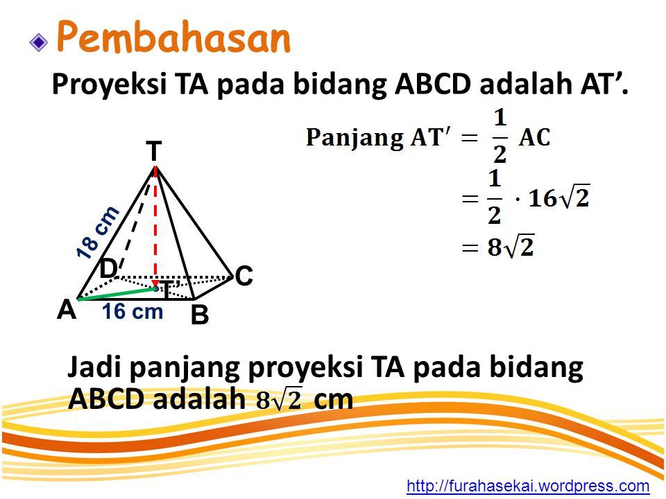 Proyeksi TA pada bidang ABCD adalah AT'.