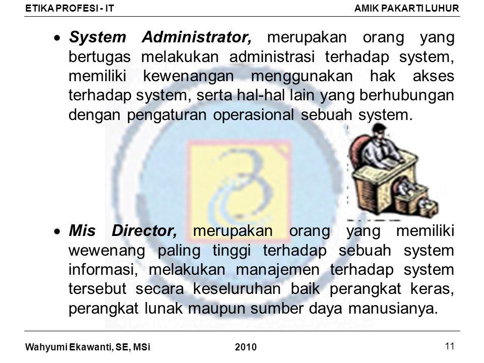 System Administrator, merupakan orang yang bertugas melakukan administrasi terhadap system, memiliki kewenangan menggunakan hak akses terhadap system, serta hal-hal lain yang berhubungan dengan pengaturan operasional sebuah system.